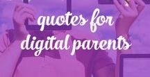 Quotes for Digital Parents / These are quotes about internet,safety,screen limit,technology and a lot more.Quotes that we can all relate to as Digital Parents!