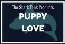 Puppy love / If you have a dog, you definitely want to follow this board to find cool doggy stuff from the TV show Shark Tank