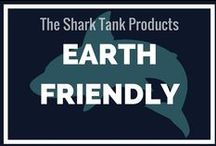 Earth Friendly / Shark Tank products that are GREAT for mother earth and for your family's health and well-being.