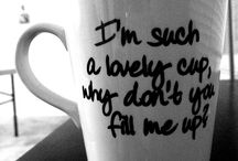 coffee & tea / Everyone has an addiction..Mine is c&t