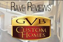 Rave Reviews for GVB Custom Homes / Testimonials from GVB Custom Homes' customers, awards and more!