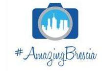 #AmazingBrescia / Riscoprire e rivalorizzare le bellezze di brescia e del territorio bresciano