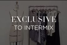 Exclusive to Intermix / Only the best designers. Only for INTERMIX. Scroll the outerwear, shoes, dresses, sweaters and more that you won't find anywhere else.  / by INTERMIX