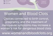 Women and Blood Clots / Throughout their lives, women face crucial choices that can contribute to the risk of life-threatening blood clots. These choices are connected to birth control, pregnancy and the treatment of menopause symptoms and must be carefully evaluated to reduce the risk of blood clots. Women are at an even greater risk if they have a family history of clotting or previously experienced a blood clot.