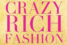 "Crazy Rich Fashion / ""Style is knowing who you are, what you want to say, and not giving a damn.""                                                                                - Orson Welles"