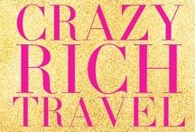"Crazy Rich Travel / ""Wherever my travels may lead, paradise is where I am."" - Voltaire"