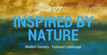 Art Inspired by Nature / Art of all kinds inspired by the best artist ever, Mother Nature!