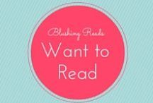 Want to Read / Books that we want to read / by Blushing Reads