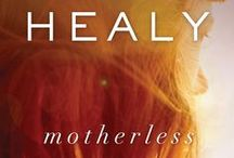 Motherless / Places, People, Images, and Musings Related to the Novel MOTHERLESS