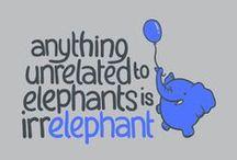 Elephants / Anything Unrelated to Elephants is Irrelephant!