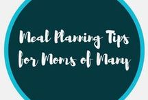 Meal Planning for Moms of Many / moms of many, large family meal planning tips, tricks, dinners, food and more