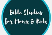 bible studies / Bible Studies for Moms and Bible Studies Kids