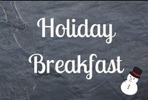 Holiday Breakfast / Start your holiday with a meal to remember. These recipes fill the whole house with delicious smells and taste even better.