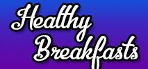 Healthy Breakfasts / Healthy Breakfasts
