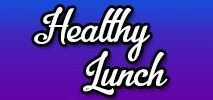 Healthy Lunch / Healthy Lunches