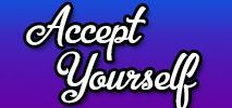 Accept Yourself / We all need to accept who we are, even while we strive to become better.