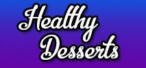 Healthy Desserts / Healthy Desserts. These can be low calorie, low sugar, sugar free, gluten free, low carb or any other modified dessert.