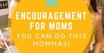 Encouragement for Moms / Quotes to remind you that what you do is important Mommas! Don't ever forget that.