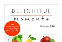 "Aquadelight Recipes / Recipes form James Miller's ""Delightful Moments"" book. A collection of over 100 delicious recipes for Aquadelight Infuser Water Bottle."