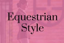 Equestrian Style / A selection of fashion, jewellery, riders, and all things stylish in the equestrian world.