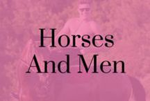 Horses and men / All things to do with horses and men! Gift ideas, style, fashion and more!