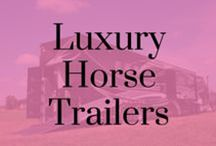 Luxury Horse Trailers / A selection of our dream luxury horse trailers!