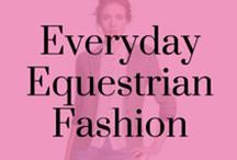 Everyday Equestrian Fashion / Everyday Outfit ideas inspired by Equestrian Fashion.