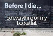 bucket list. / Things I wanna do before I die