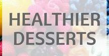 Healthier Desserts and All Things Sweet / Healthier version of desserts, cakes, puddings, biscuits, cookies and all things sweet #healthyeating #dessert