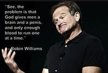 Robin Williams Tribute / Anything that relates to Robin Williams. He made us laugh and his departure makes us cry. The most amazing stories behind the scenes are surfacing. He was the real deal. His improv skills were untouchable. Robin cared a lot about people. RIP Robin Williams