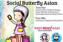 Social Butterfly Asian / You're a social fashionista in heels or the hottest kicks, and your Instagram features a different group of friends every weekend, between B-school buddies, artsy Brooklyn hipster friends, that random friend-of-a-friend who became your best friend, and your original Asian crew from home (represent!).  Your friends call you Mr. GQ or Miss Fashionista.  Find your partner in crime at Eastmeeteast.com