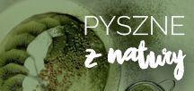 Pyszne z natury / Wszystko co zdrowe i smaczne / All that healthy and tasty things :)