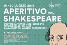 Aperitivo con Shakespeare - Estiva Teatro Verdi 2016 / D'ESTATE AL TEATRO VERDI DI PADOVA PER CELEBRARE I 400 ANNI DALLA MORTE DI WILLIAM SHAKESPEARE. Dall'1 al 30 luglio il Teatro Verdi di Padova ospiterà uno speciale cartellone con tre originali progetti produttivi, molto particolari e diversi tra loro: 1-19/07 Women in Love, 20-23/07  Breaking Love e 25-30/07 Romeo e Giulietta.