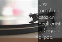 Citazioni / Una raccolta di citazioni degli artisti di Segnali di pop.