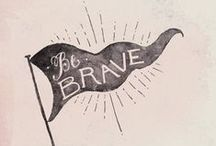 Words of Bravery / Being brave is not always easy, but there's plenty inspiration right here to help you on your way.