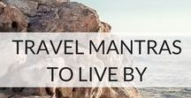 Travel Mantras To Live By / Mood boosters, mantras or simply soulful - words have the power to create, shape and inspire your travels.