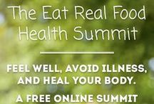 The Eat Real Food Online Health Summit / Get the facts, tips and knowledge you need to feel well, avoid illness and heal your body, simply by eating Real Food and learning the powerful connection between the body mind