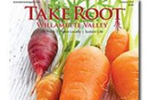 Digital Publications / Digital editions of Oregon's farm, food and sustainable living publication: TAKE ROOT Willamette Valley.