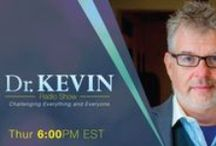 Dr. Kevin Show / The Dr Kevin Show specializes in challenging everything & everyone, with weekly guest who take things outside the box, reveal what's behind the curtain (truth)  and discuss what they feel is a load of crap going on in the world today. Here is the link to listen to the show live- 6PM EST, every Thursday night; The Dr Kevin Show: Live: http://omtimes.com/iom  Here are to access the archives: The Dr Kevin Show :Archives -http://omtimes.com/iom/shows/the-dr-kevin-show/  www.facebook.com/MyDrKevin