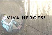 VIVA HEROES! / The ladies and gentlemen who inspire us every single day.