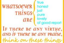 Think On These Things (Philippians 4:8) / Whatsoever things are true, honest, just, pure, lovely, a good report, virtue, praise.... / by Tina Connor