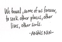 """Far Away Places / """"We travel, some of us forever, to seek other states, other lives, other souls."""" ~Anaïs Nin, The Diary of Anaïs Nin, Vol. 7: 1966-1974  / by Angela"""