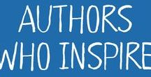 Authors Who Inspire / Inspiring authors + Inspiration to write or be our best selves
