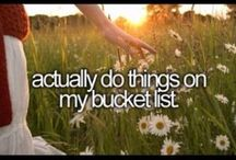 Things I want to do! / Bucket List