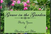Book II ~~ Grace in the Garden / Here is my second book Grace in the Garden: Thirty Years of Blunders and Bliss and a few photos from my garden.