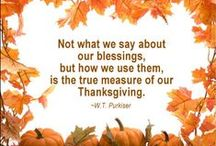 Thanksgiving / Not what we say about our blessings, but how we use them, is the true measure of our Thanksgiving.-W.T. Purkiser