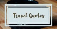 Travel Quotes / Travel quotes to inspire your next adventure, trip, or vacation.