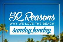 Why We Love The Beach / Our personal 52 reasons why we love the beach, especially being at such a beautiful vacation spot year-around!