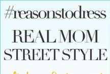 Real Mom Street Style / by reasonstodress