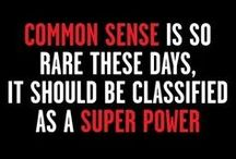 May Common Sense Prevail / If only common sense was common!!
